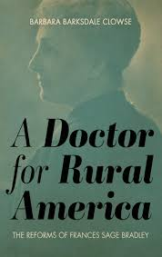 A Doctor for Rural America: The Reforms of Frances Sage Bradley by Barbara Barksdale Clowse