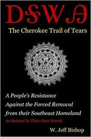 Agatahi: The Cherokee Trail of Tears: A People's Resistance Against the Forced Removal from their Southeast Homeland as Related in Their Own Words by W. Jeff Bishop