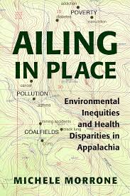Ailing in Place: Environmental Inequities and Health Disparities in Appalachia by Michele Morrone