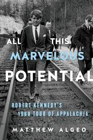 All This Marvelous Potential: Robert Kennedy's 1968 Tour of Appalachia by Matthew Algeo
