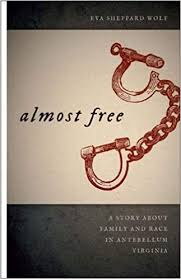 Almost Free: A Story about Family and Race in Antebellum Virginia by Eva Sheppard Wolf.