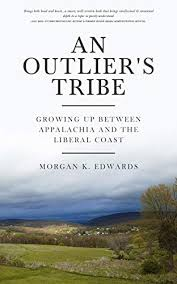 An Outlier's Tribe: Growing up between Appalachia and the Liberal Coast by Morgan K. Edwards