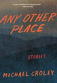 Any Other Place: Stories by Michael Croley