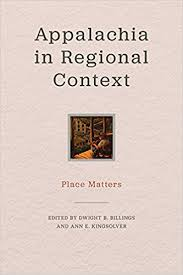 Appalachia in Regional Context: Place Matters  edited by Dwight B. Billings and Ann E. Kingsolver.