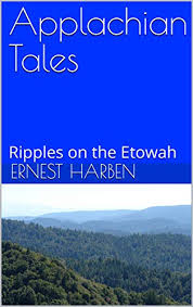 Appalachian Tales: Ripples on the Etowah by Ernest Harben