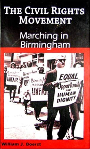The Civil Rights Movement: Marching in Birmingham by William J. Boerst