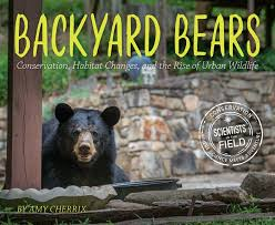 Backyard Bears: Conservation, Habitat Changes, and the Rise of Urban Wildlife by Amy Cherrix
