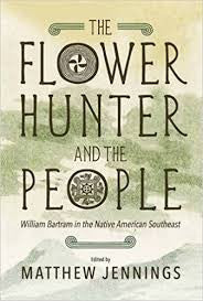 The Flower Hunter and the People: William Bartrum in the Native American Southeast edited by Matthew Jennings
