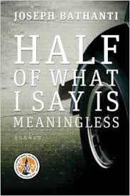 Half of What I Say Is Meaningless: Essays by Joseph Bathanti