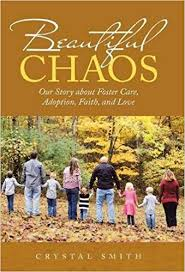 Beautiful Chaos: Our Story about Foster Care, Adoption, Faith, and Love by Crystal Smith