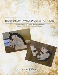 Bedford County Virginia Militia, 1774-1783 by Karen J. Dunn