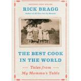 The Best Cook in the World: Tales from My Mamma's Table by Rick Bragg