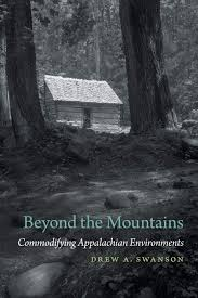 Beyond the Mountains: Commodifying Appalachian Environments by Drew A. Swanson
