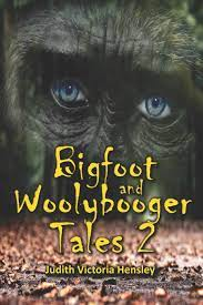 Bigfoot and Woolybooger Tales 2 edited by Judith Victoria Hensley