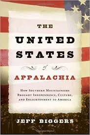 The United States of Appalachia: How Southern Mountaineers Brought Independence, Culture, and Enlightenment to America by Jeff Biggers - SIGNED