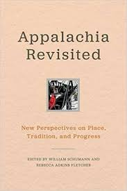 Appalachia Revisited: New Perspectives on Place, Tradition, and Progress edited by William Schumann and Rebecca Adkiins Fletcher