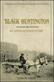 Black Huntington: An Appalachian Story by Cicero M. Fain III