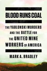 Blood Runs Coal: The Yablonski Murders and the Battle for the United Mine Workers of America by Mark A. Bradley