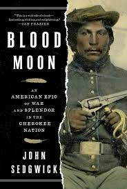 Blood Moon: Am American Epic of War and Splendor in the Cherokee Nation by John Sedgwick