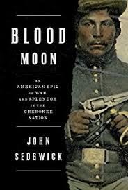 Blood Moon: An American Epic of War and Splendor in the Cherokee Nation by John Sedgwick