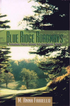 Blue Ridge Roadways: A Virginia Field Guide to Cultural Sites by M. Anna Fariello
