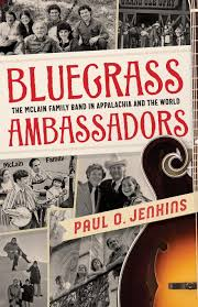 Bluegrass Ambassadors: The McLain Family Band in Appalachia and the World by Paul O. Jenkins