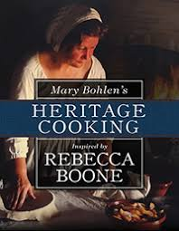 Mary Mary Bohlen's Heritage Cooking Inspired by Rebecca Boone by Mary Bohlen