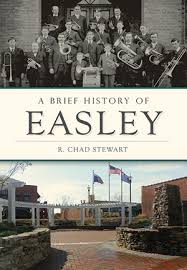 A Brief History of Easley by R. Chad Stewart