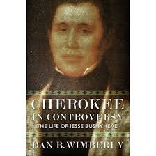 Cherokee in Controversy: The Life of Jesse Bushyhead by Dan B. Wimberly