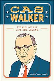 Cas Walker: Stories on His Life and Legend edited by Joshua S. Hodge