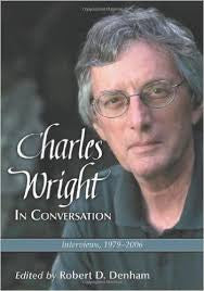 Charles Wright in Conversation: Interviews, 1979-2006 edited by Robert D. Denham