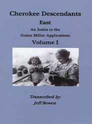 Cherokee Descendants, East: An Index to the Guion Miller Applications, Volume 1 by Jeff Bowen