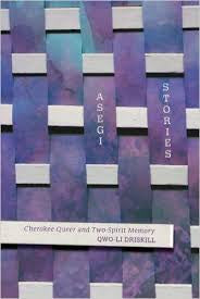 Asegi Stories: Cherokee Queer and Two-Spirit Memory by Qwo-Li Driskill