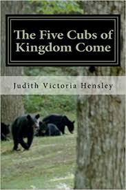 The Five Cubs of Kingdom Come by Judith Victoria Hensley