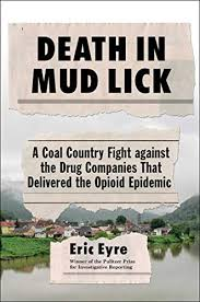 Death at Mud Lick: A Coal Country Fight Against the Drug Companies that Delivered the Opioid Epidemic by Eric Eyre