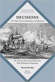 Decisions of the Tullahoma Campaign: The Twenty-Two Critical Decisions that Defined the Operation by Michael R. Bradley