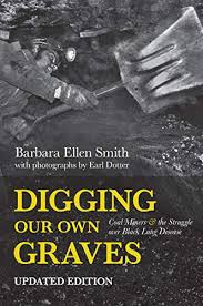Digging Our Own Graves: Coal Miners & the Struggle Over Black Lung Disease, Updated Edition by Barbara Ellen Smith