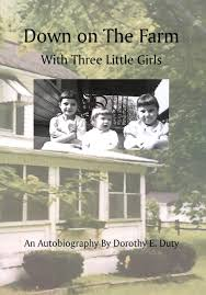 Down on the Farm with Three Little Girls: An Autobiography by Dorothy E. Duty