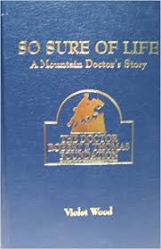 So Sure of Life: A Mountain Doctor's Story by Violet Wood