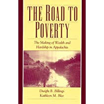 The Road to Poverty: The Making of Wealth and Hardship in Appalachia by Dwight B. Billings and Kathln M. Blee