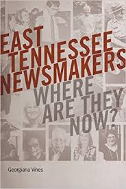 East Tennessee Newsmakers: Where Are They Now by Georgiana Vines