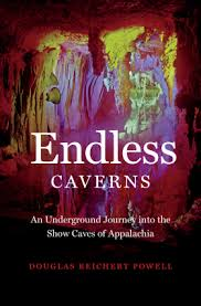 Endless Caverns: An Underground Journey into the Show Caves of Appalachia by Douglas Reichert Powell