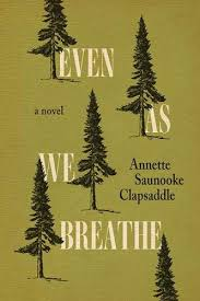 Even As We Breathe by Annette Saunooke Clapsaddle.