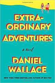 Extra-Ordinary Adventures: A Novel by Daniel Wallace