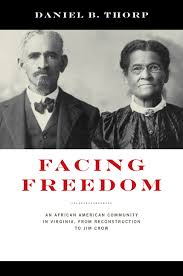 Facing Freedom: An African American Community in Virginia from Reconstruction to Jim Crow by Daniel B. Thorp