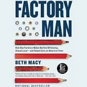 Factory Man: How One Furniture Maker Battled Offshoring, Stayed Local - and Helped Save an American Town by Beth Macy