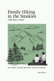 Family Hiking in the Smokies: Time Well Spent: Fifth Edition by Hal Hubbs, Charles Maynard, and David Morris