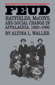 Feud: Hatfields, McCoys, and Social Change in Appalachia, 1860-1900 by Altina L. Waller