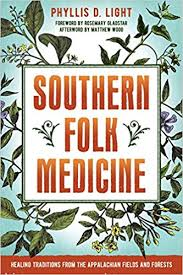 Southern Folk Medicine: Healing Traditions from the Appalachian Fields and Forests by Phyllis D. Light