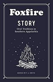Foxfire Story: Oral Tradition in Southern Appalachia edited by T. J. Smith